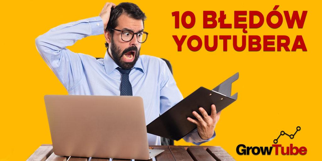 Jakie błędy są najczęściej popełniane przez początkujących youtuberów? Jakich błędów unikać, aby skutecznie prowadzić dobry kanał na YouTube?